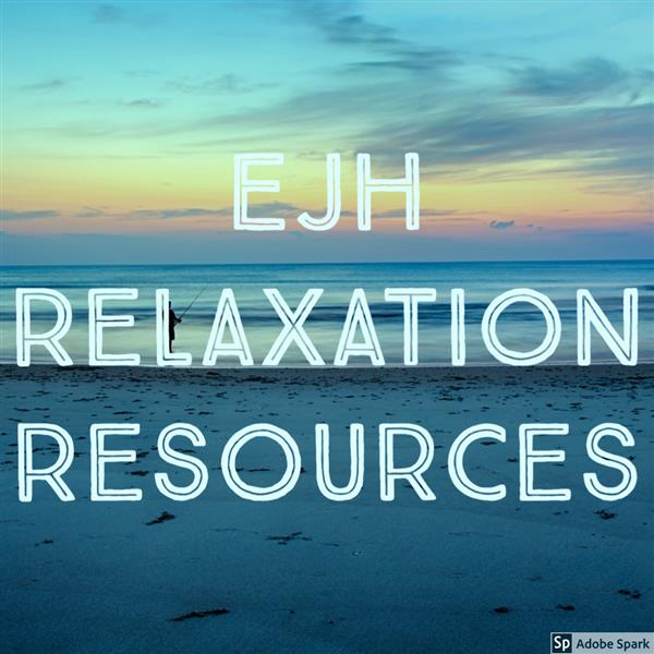 Check out the  EJH Relaxation Resources